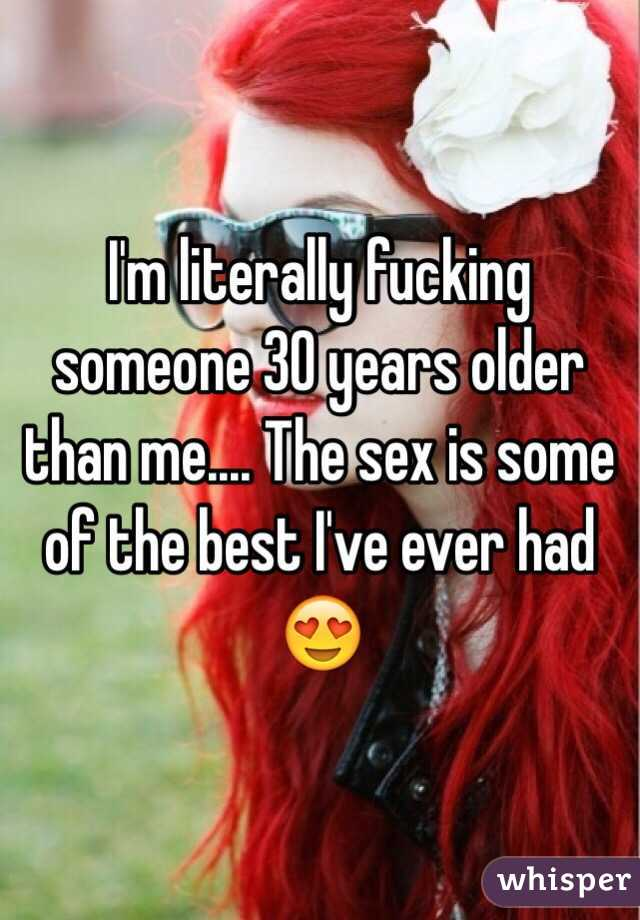 I'm literally fucking someone 30 years older than me.... The sex is some of the best I've ever had 😍
