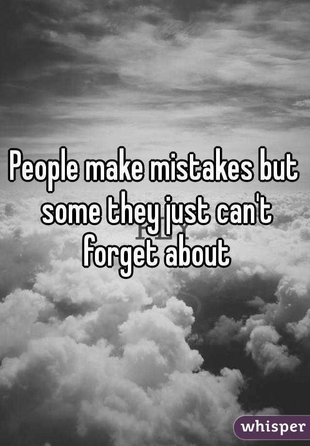 People make mistakes but some they just can't forget about