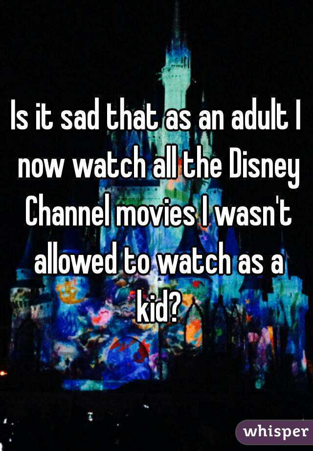 Is it sad that as an adult I now watch all the Disney Channel movies I wasn't allowed to watch as a kid?