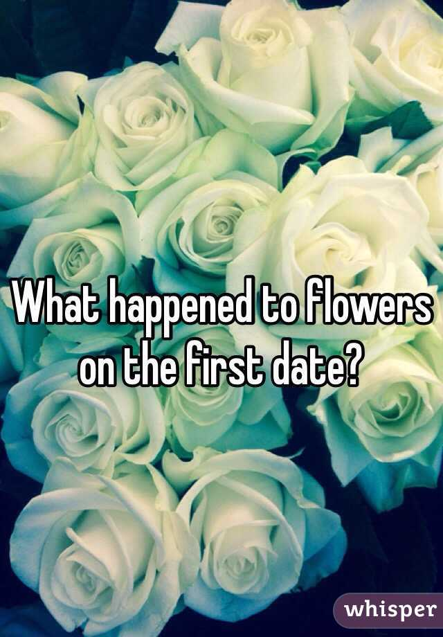 What happened to flowers on the first date?