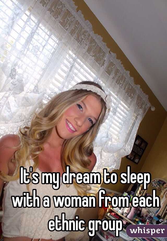 It's my dream to sleep with a woman from each ethnic group
