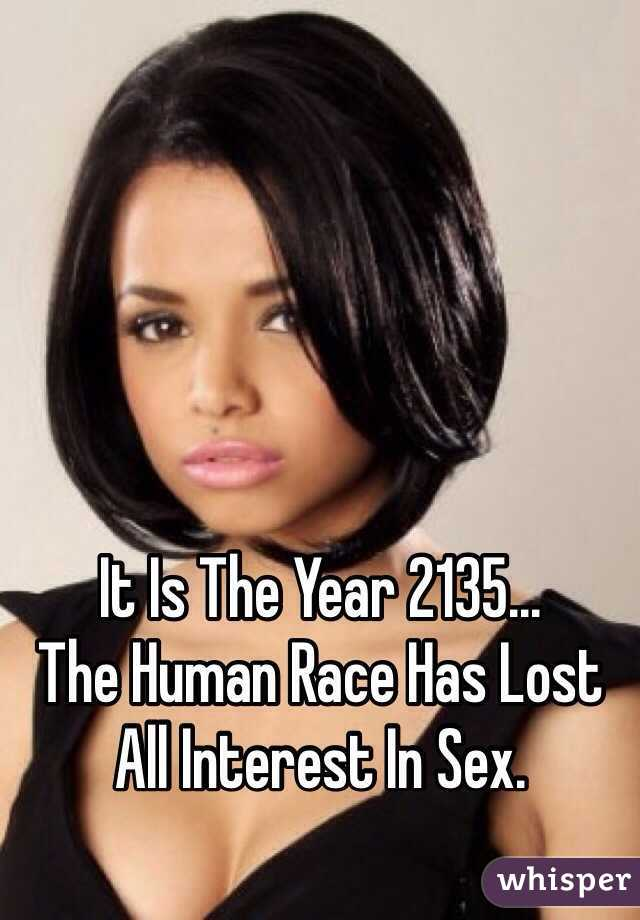 It Is The Year 2135... The Human Race Has Lost All Interest In Sex.
