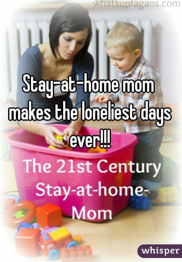 Stay-at-home mom makes the loneliest days ever!!!
