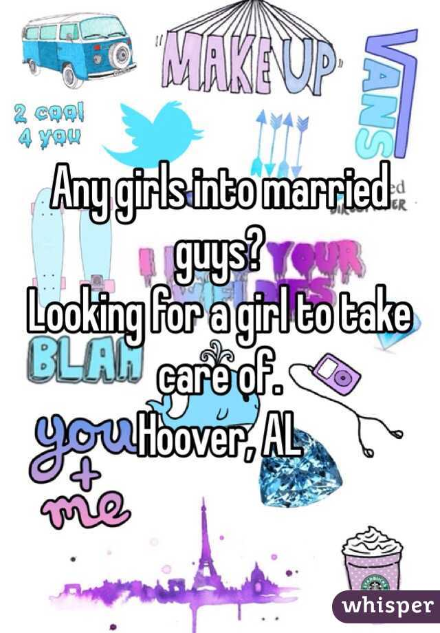 Any girls into married guys?  Looking for a girl to take care of.  Hoover, AL