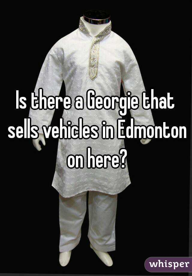 Is there a Georgie that sells vehicles in Edmonton on here?