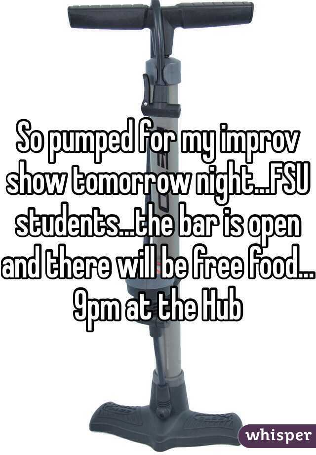 So pumped for my improv show tomorrow night...FSU students...the bar is open and there will be free food...9pm at the Hub