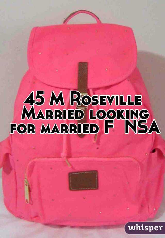 45 M Roseville Married looking for married F  NSA