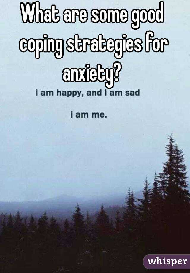 What are some good coping strategies for anxiety?