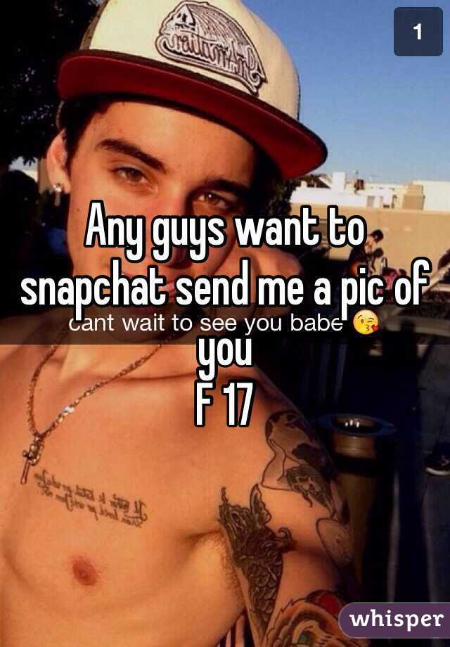 Any guys want to snapchat send me a pic of you  F 17