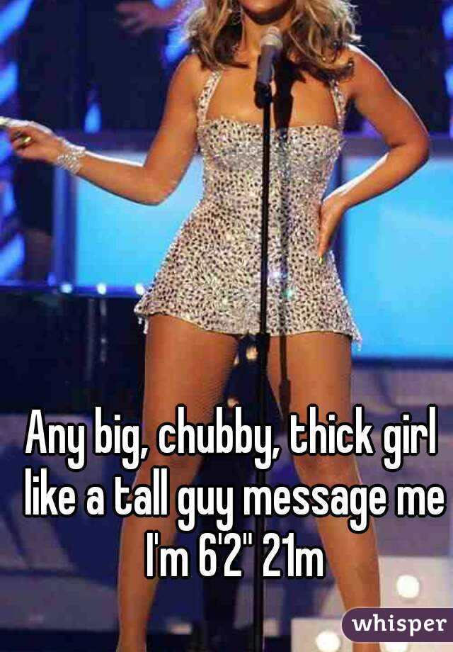 """Any big, chubby, thick girl like a tall guy message me I'm 6'2"""" 21m"""