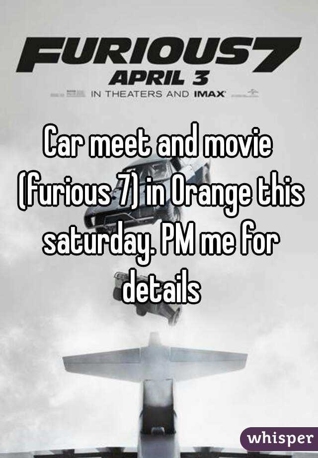 Car meet and movie (furious 7) in Orange this saturday. PM me for details