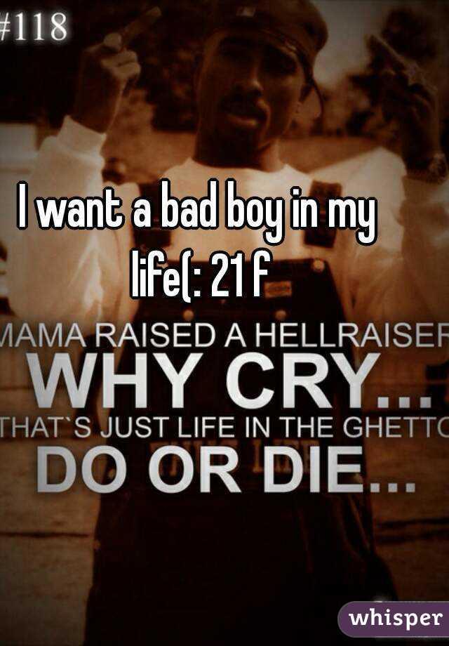I want a bad boy in my life(: 21 f