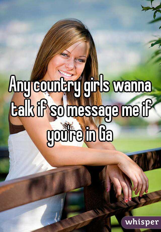 Any country girls wanna talk if so message me if you're in Ga