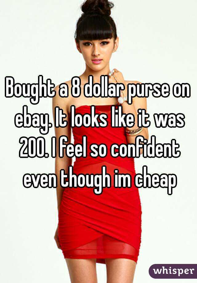 Bought a 8 dollar purse on ebay. It looks like it was 200. I feel so confident even though im cheap