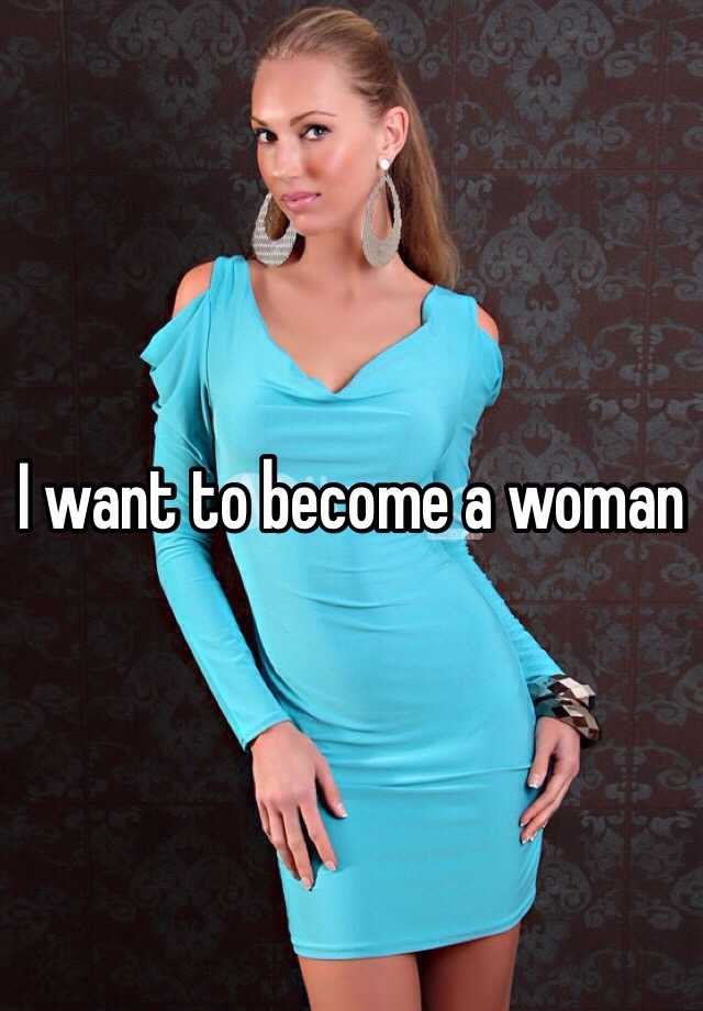 I want to become a woman