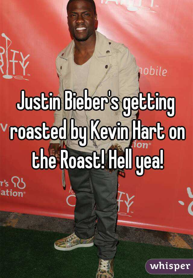 Justin Bieber's getting roasted by Kevin Hart on the Roast! Hell yea!