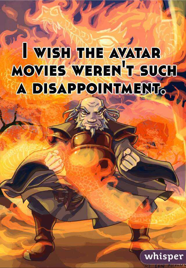 I wish the avatar movies weren't such a disappointment.