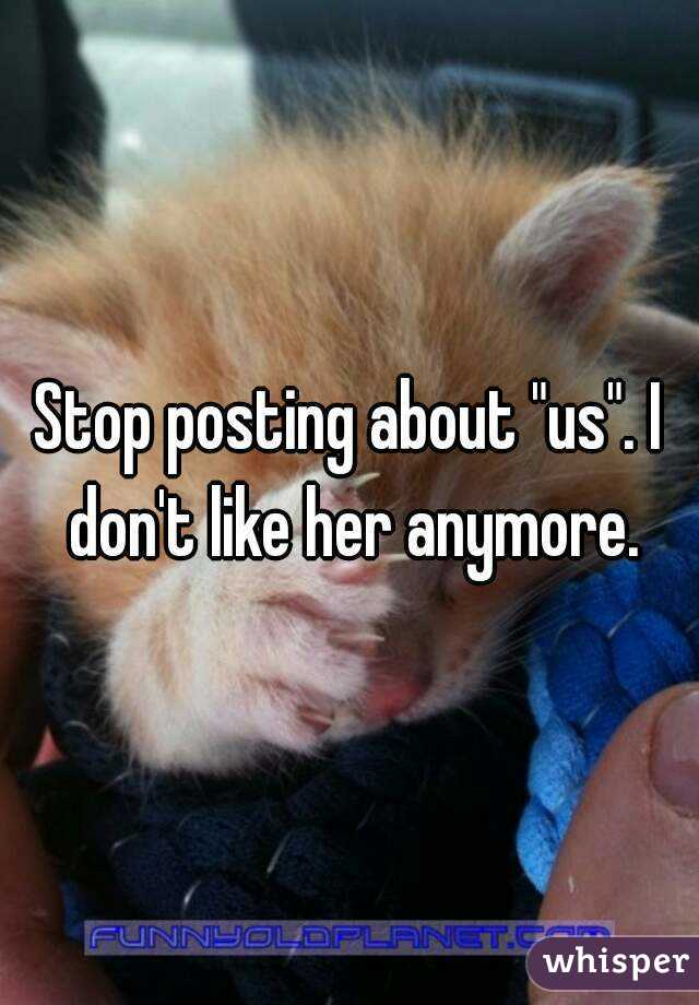 """Stop posting about """"us"""". I don't like her anymore."""