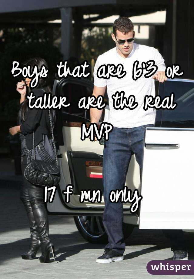 Boys that are 6'3 or taller are the real MVP   17 f mn only