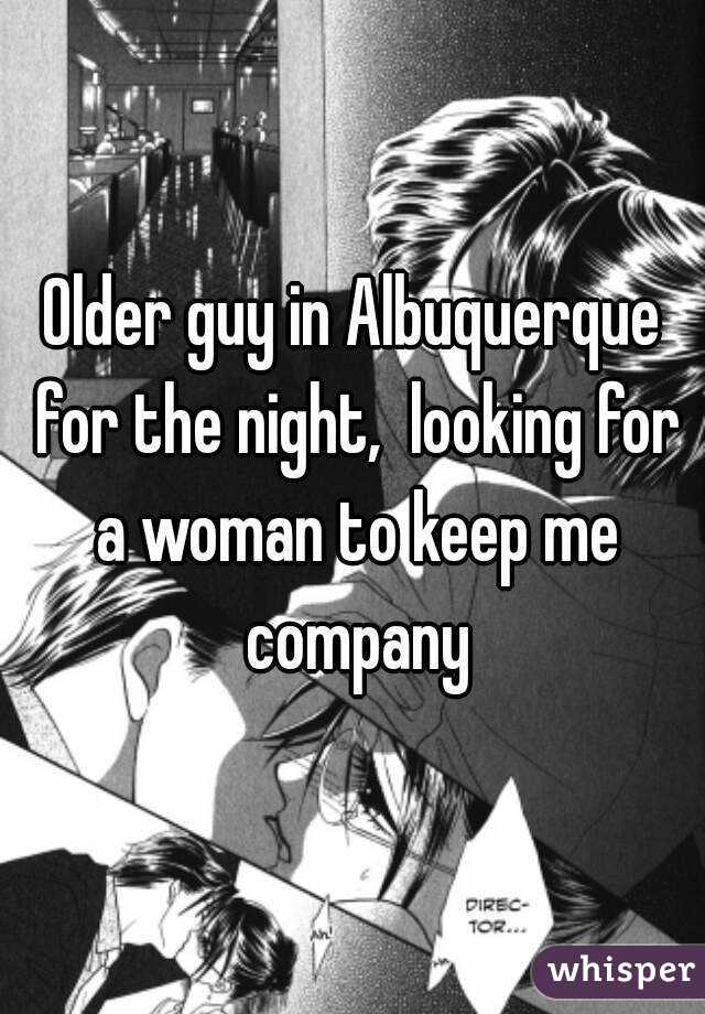 Older guy in Albuquerque for the night,  looking for a woman to keep me company