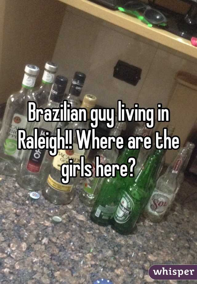 Brazilian guy living in Raleigh!! Where are the girls here?