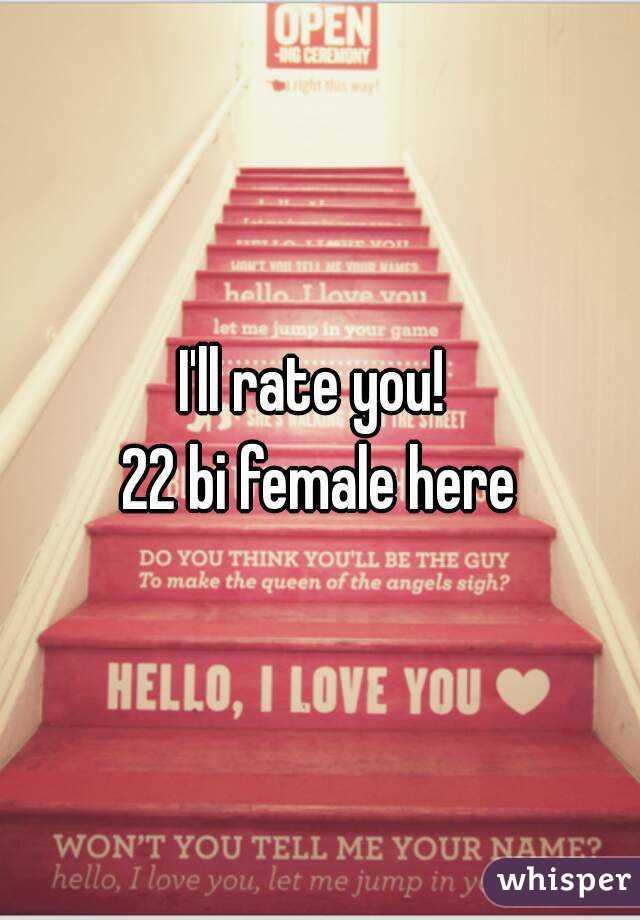 I'll rate you!  22 bi female here