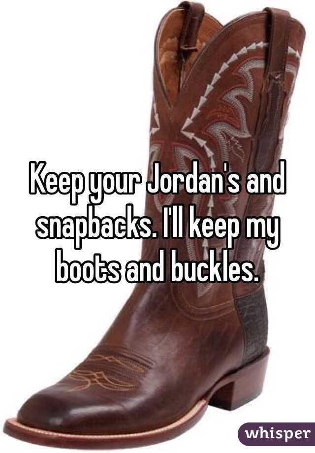 Keep your Jordan's and snapbacks. I'll keep my boots and buckles.