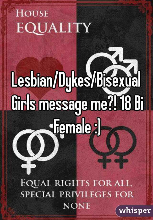 Lesbian/Dykes/Bisexual Girls message me?! 18 Bi Female :)