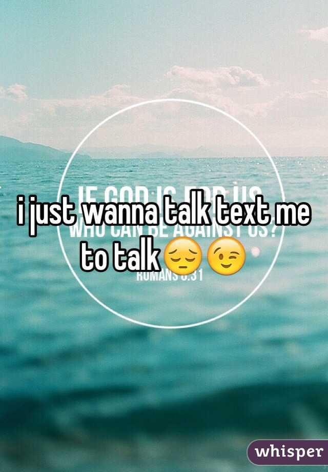 i just wanna talk text me to talk😔😉