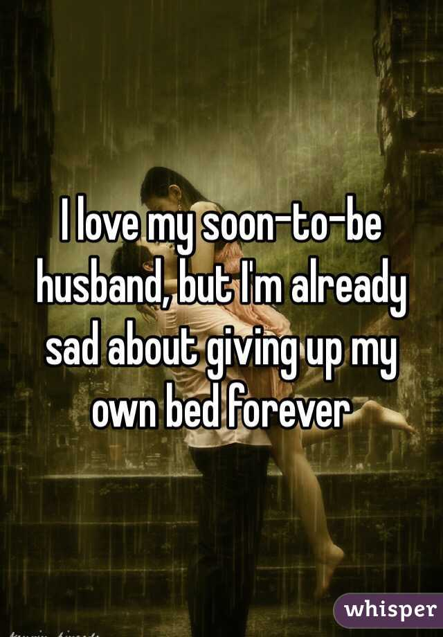 I love my soon-to-be husband, but I'm already sad about giving up my own bed forever