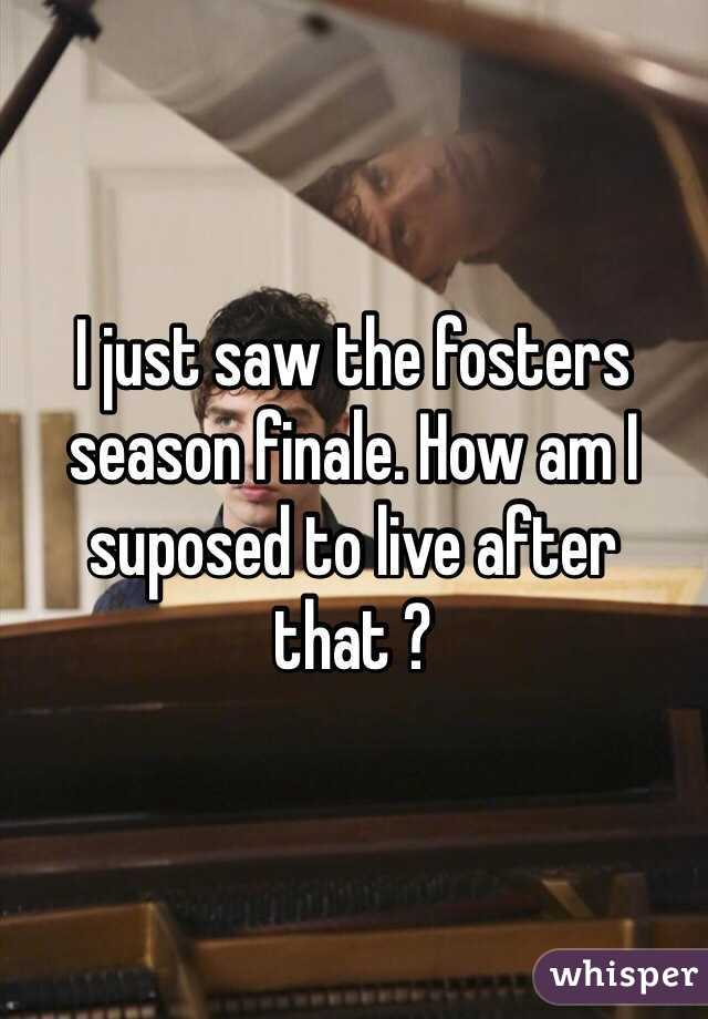 I just saw the fosters season finale. How am I suposed to live after that ?