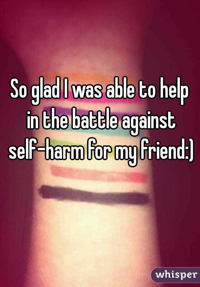 So glad I was able to help in the battle against self-harm for my friend:)