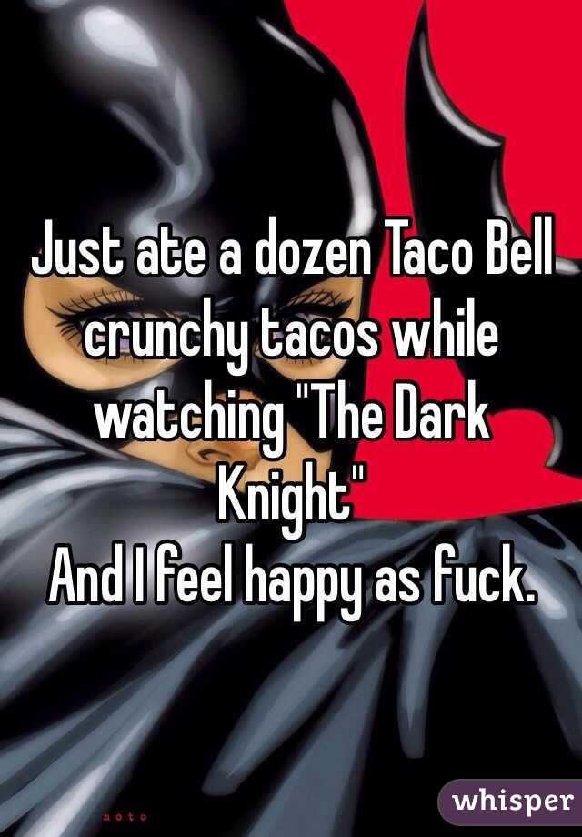 """Just ate a dozen Taco Bell crunchy tacos while watching """"The Dark Knight"""" And I feel happy as fuck."""
