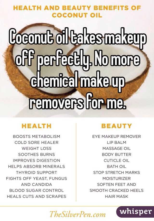 Coconut oil takes makeup off perfectly. No more chemical make up removers for me.