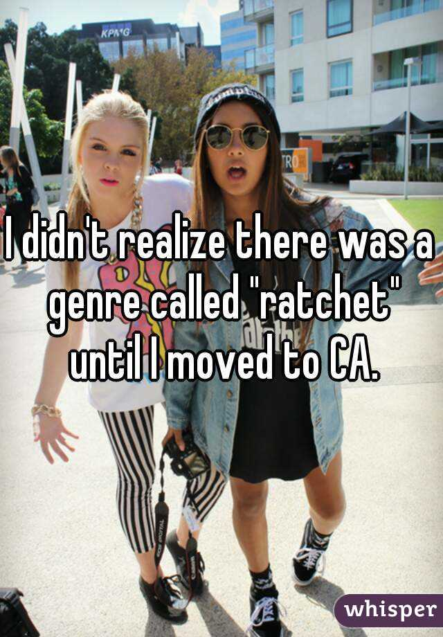 """I didn't realize there was a genre called """"ratchet"""" until I moved to CA."""