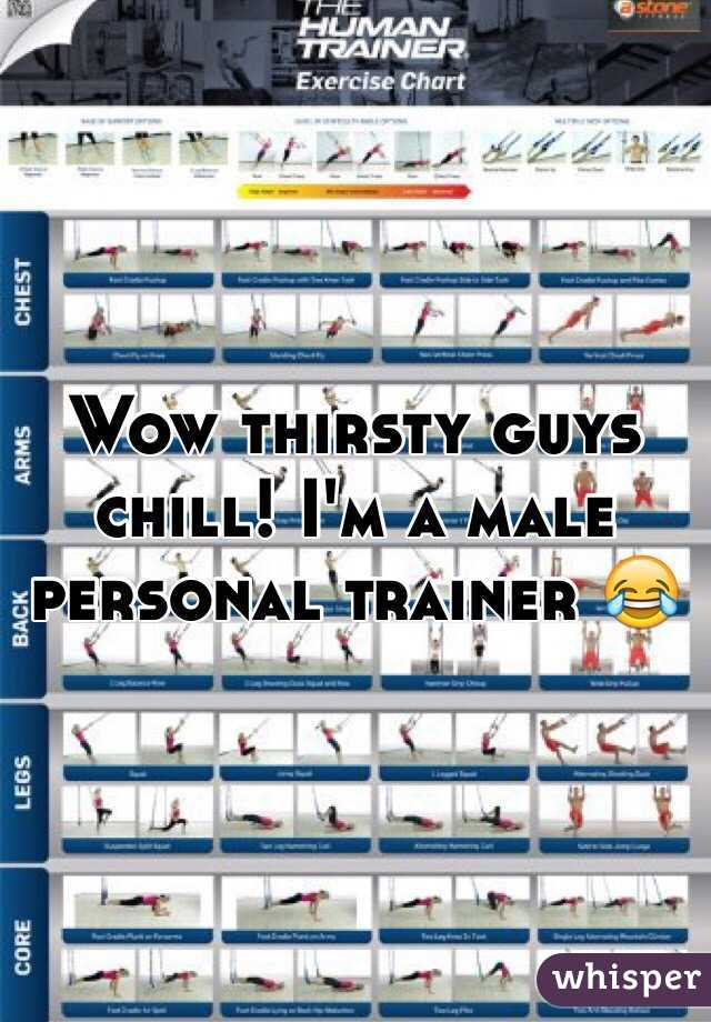 Wow thirsty guys chill! I'm a male personal trainer 😂