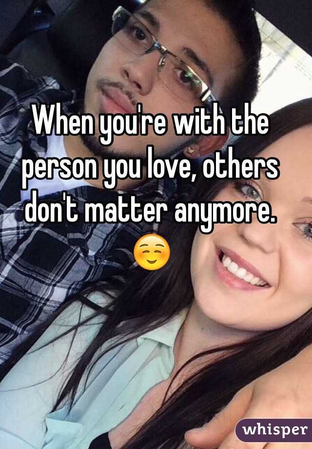 When you're with the person you love, others don't matter anymore. ☺️