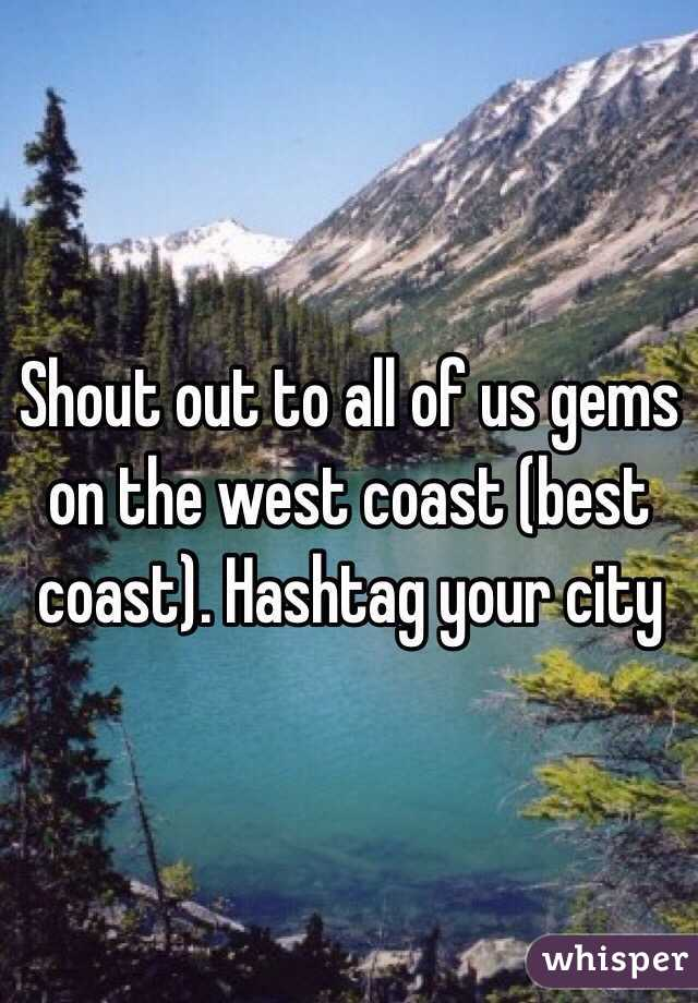Shout out to all of us gems on the west coast (best coast). Hashtag your city
