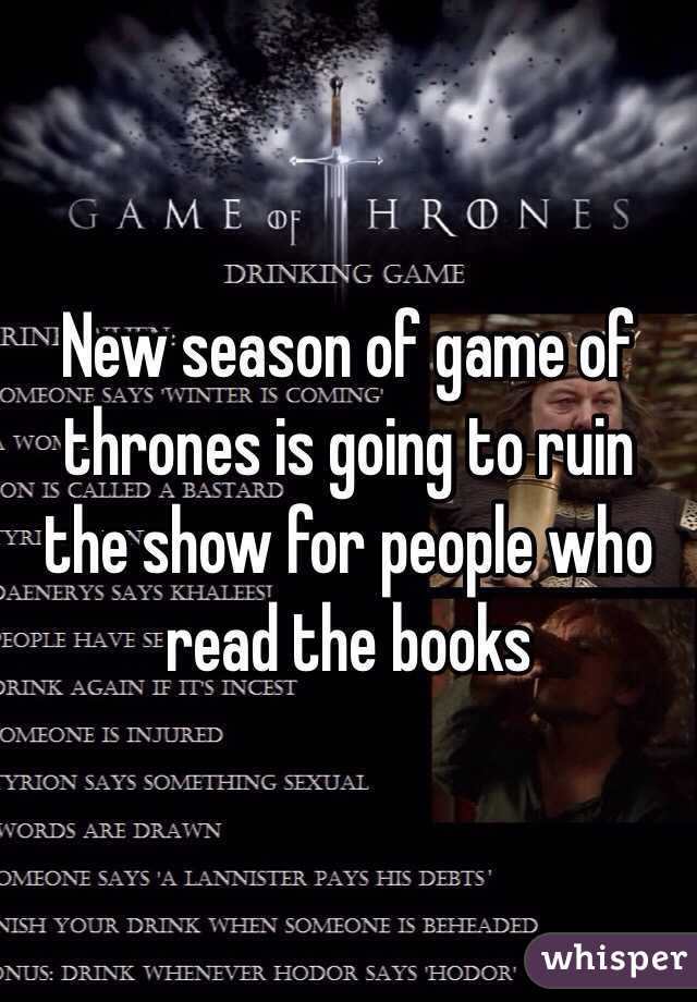 New season of game of thrones is going to ruin the show for people who read the books