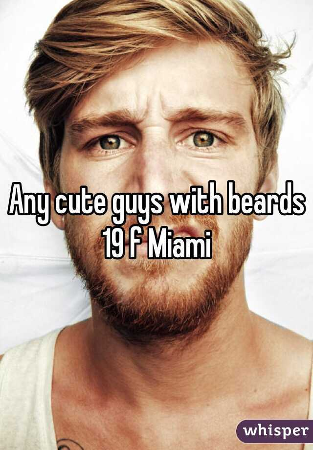 Any cute guys with beards  19 f Miami