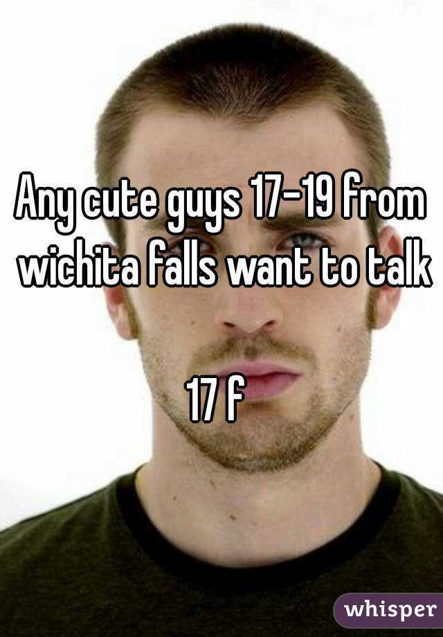 Any cute guys 17-19 from wichita falls want to talk  17 f