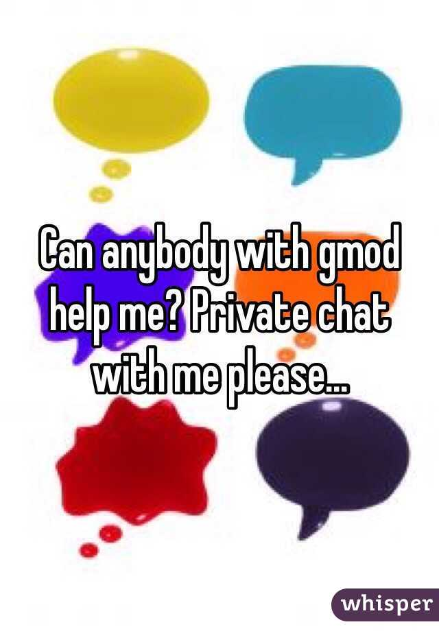 Can anybody with gmod help me? Private chat with me please...