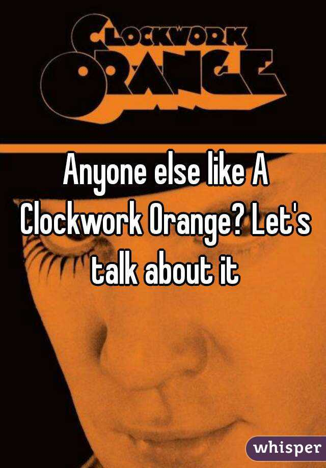 Anyone else like A Clockwork Orange? Let's talk about it