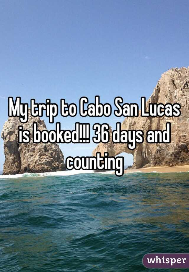 My trip to Cabo San Lucas is booked!!! 36 days and counting
