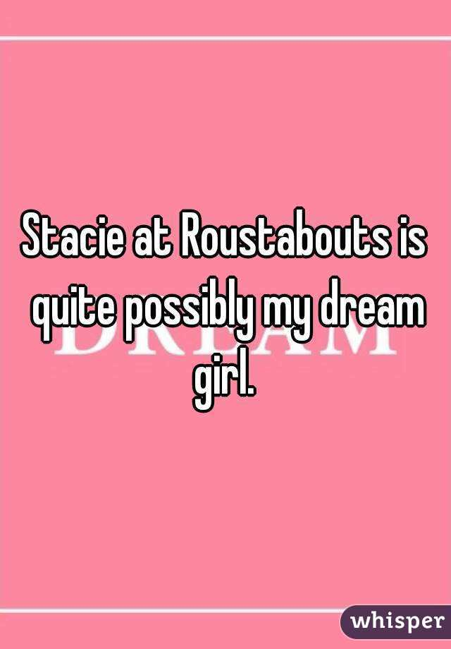Stacie at Roustabouts is quite possibly my dream girl.