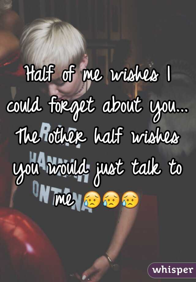 Half of me wishes I could forget about you... The other half wishes you would just talk to me 😥😥😥