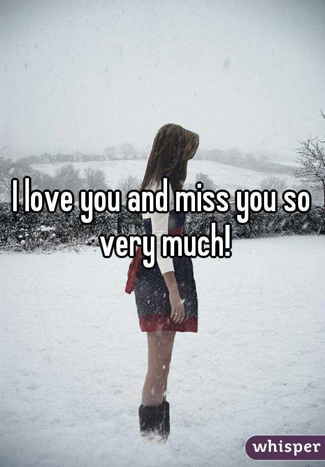 I love you and miss you so very much!
