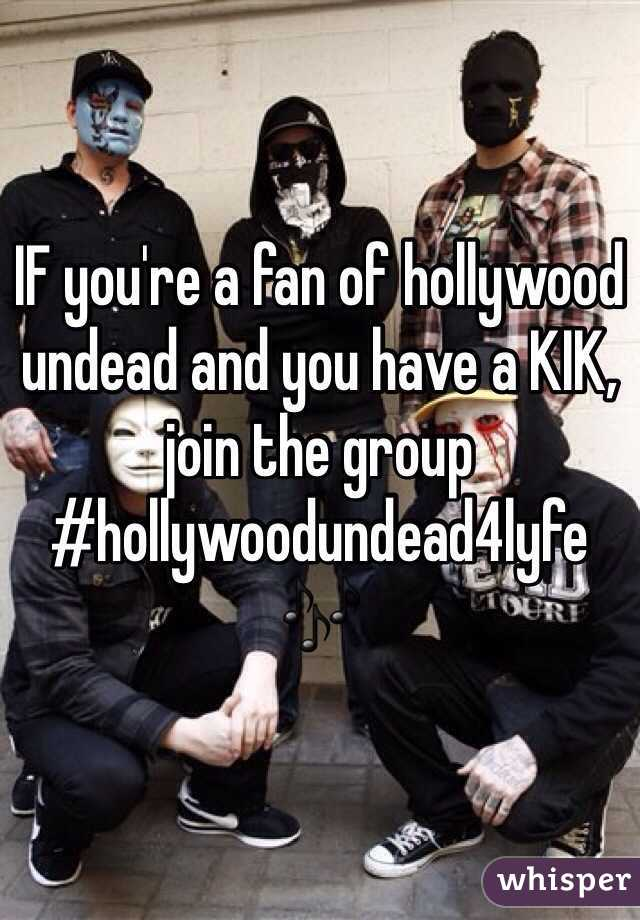 IF you're a fan of hollywood undead and you have a KIK, join the group #hollywoodundead4lyfe 🎶