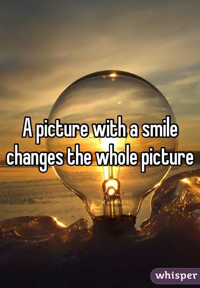 A picture with a smile changes the whole picture