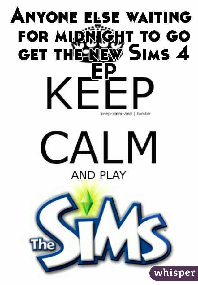 Anyone else waiting for midnight to go get the new Sims 4 EP